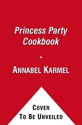 Princess Party Cookbook: Over 100 Delicious Recipes and Fun Ideas  by  Annabel Karmel