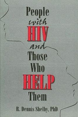 People With Hiv And Those Who Help Them: Challanges, Integration, Intervention  by  R. Dennis Shelby
