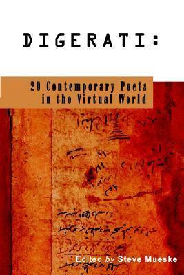 Digerati: 20 Contemporary Poets in the Virtual World Steve Mueske
