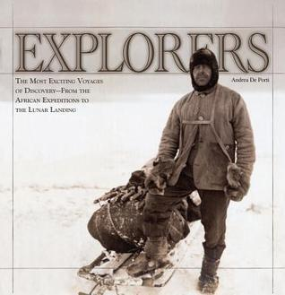 Explorers: The Most Exciting Voyages of Discovery -- From the African Expeditions to the Lunar Landing  by  Andrea De Porti