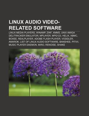 Linux Audio Video-Related Software: Linux Media Players, Winamp, Zinf, Xmms, Unix Amiga Delitracker Emulator, Mplayer, Mpg123, Helix, Xbmc  by  Source Wikipedia
