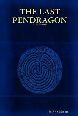 The Last Pendragon  by  Jo Ann Mason