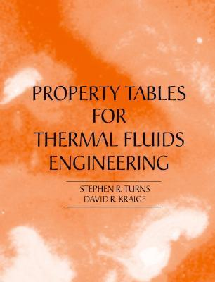Properties Tables Booklet for Thermal Fluids Engineering  by  Stephen R. Turns