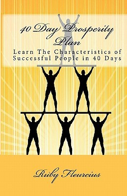 40 Day Prosperity Plan: Learn the Characteristics of Successful People in 40 Days  by  Ruby Fleurcius