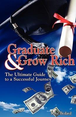 Graduate and Grow Rich Dave Bedard