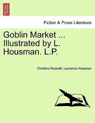 Goblin Market ... Illustrated L. Housman. L.P. by Christina Rossetti