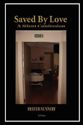 Saved  by  Love: A Silent Confession by Dexter Nunnery