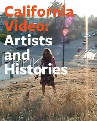 California Video: Artists and Histories  by  Glenn Phillips