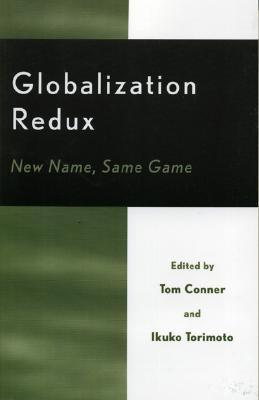 Globalization Redux: New Name, Same Game  by  Tom Torimoto,  Ikuko Conner