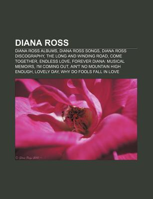 Diana Ross: Diana Ross Albums, Diana Ross Songs, Diana Ross Discography, the Long and Winding Road, Come Together, Endless Love  by  Source Wikipedia