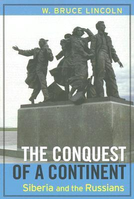 The Conquest of a Continent: Siberia and the Russians W. Bruce Lincoln