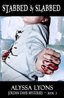 Stabbed & Slabbed -- Jordan Davis Mysteries - Book 3 Alyssa Lyons