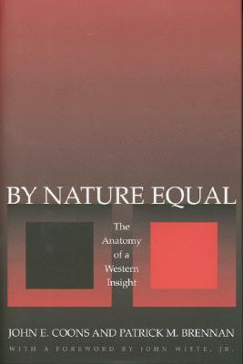 By Nature Equal: The Anatomy of a Western Insight  by  John E. Coons