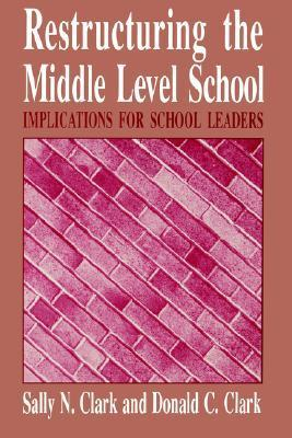 Restructuring the Middle Level School  by  Sally N. Clark