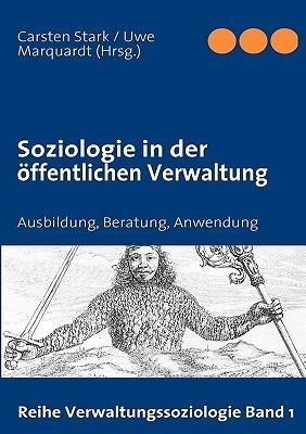 Soziologie in der öffentlichen Verwaltung: Ausbildung, Beratung, Anwendung  by  Carsten Stark
