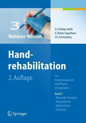 Handrehabilitation: Fur Ergo- Und Physiotherapeuten, Band 3: Manuelle Therapie, Physikalische Ma Nahmen, Schienen Birgitta Waldner