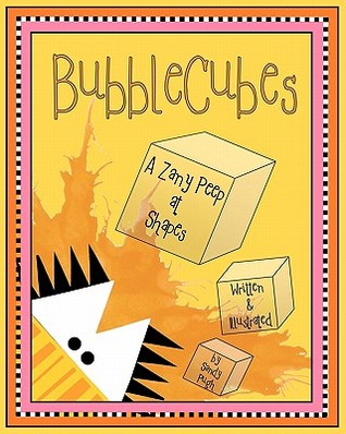 Bubblecubes: A Zany Peep at Shapes  by  Sandy Pugh