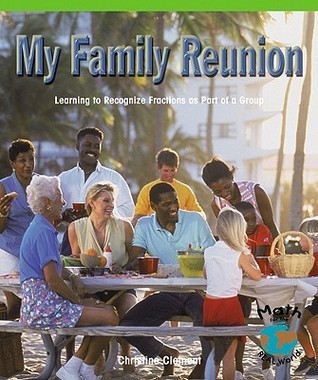 My Family Reunion: Learning to Recognize Fractions as Part of a Group  by  Christine Clement