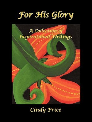 For His Glory  by  Cynthia Price