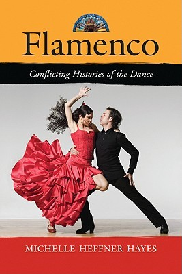 Flamenco: Conflicting Histories of the Dance Michelle Heffner Hayes
