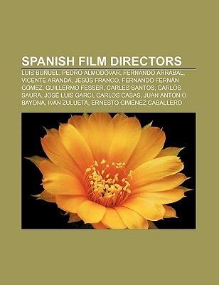 Spanish Film Directors: Luis Bu Uel, Pedro Almod Var, Fernando Arrabal, Vicente Aranda, Jes?s Franco, Fernando Fern N G Mez, Guillermo Fesser Source Wikipedia