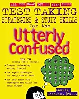 Test Taking Strategies & Study Skills for the Utterly Confused (Utterly Confused Series) Laurie E. Rozakis