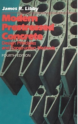 Modern Prestressed Concrete: Design Principles and Construction Methods  by  James R. Libby