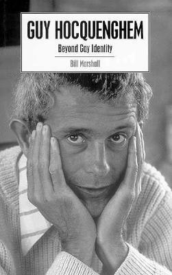 Guy Hocquenghem: Beyond Gay Identity Bill Marshall