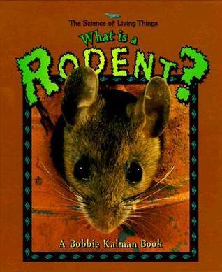 What Is a Rodent? Bobbie Kalman