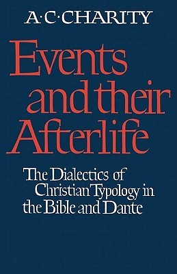 Events and Their Afterlife: The Dialectics of Christian Typology in the Bible and Dante Alan C. Charity
