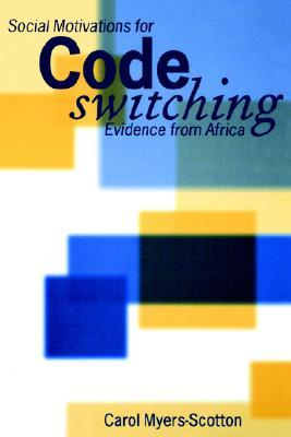 Social Motivations for Codeswitching: Evidence from Africa  by  Carol Myers-Scotton