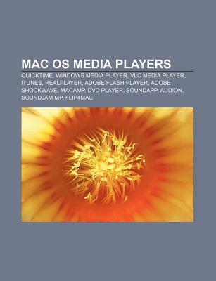 Mac OS Media Players: Quicktime, Windows Media Player, VLC Media Player, iTunes, Realplayer, Adobe Flash Player, Adobe Shockwave, Macamp  by  Source Wikipedia