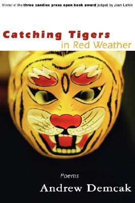 Catching Tigers in Red Weather Andrew Demcak