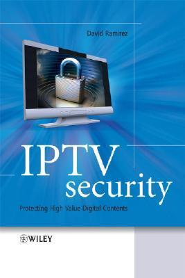 IPTV Security: Protecting High-Value Digital Contents David H. Ramirez