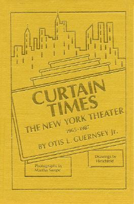 Curtain Times - The New York Theater 1965-1987  by  Otis L. Guernsey Jr.