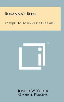 Rosannas Boys: A Sequel to Rosanna of the Amish  by  Joseph W. Yoder
