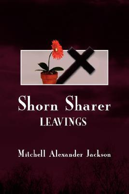 Shorn Sharer: Leavings  by  Mitchell Jackson