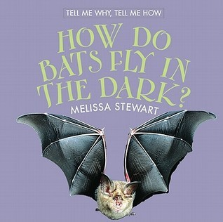 How Do Bats Fly in the Dark? How Do Bats Fly in the Dark? Melissa Stewart