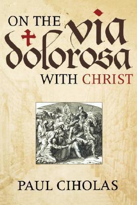 On the Via Dolorosa with Christ  by  Paul Ciholas