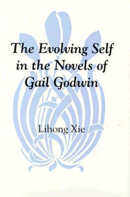 Evolving Self in the Novels of Gail Godwin  by  Lihong Xie