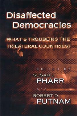 Disaffected Democracies: Whats Troubling the Trilateral Countries?  by  Susan J. Pharr