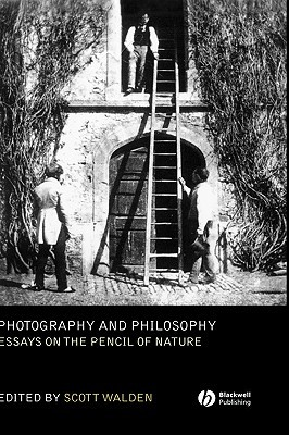 Photography and Philosophy: Essays on the Pencil of Nature Scott Walden