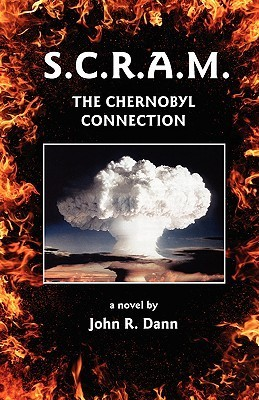 S.C.R.A.M. the Chernobyl Connection  by  John R. Dann