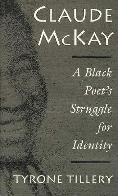 Claude McKay: A Black Poets Struggle For Identity  by  Tyrone Tillery