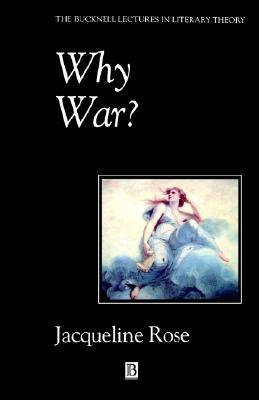 Why War: Psychoanalysis, Politics and the Return to Melanie Klein  by  Jacqueline Rose