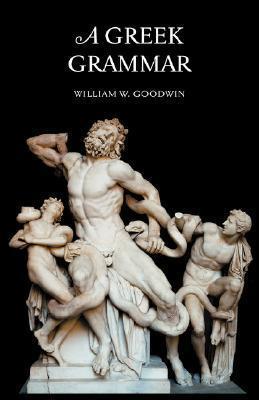 A Greek Grammar William Watson Goodwin