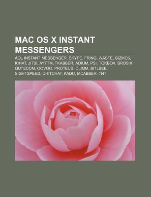 Mac OS X Instant Messengers: AOL Instant Messenger, Skype, Fring, Waste, Gizmo5, Ichat, Jitsi, Ayttm, Tkabber, Adium, Psi, Tokbox, Brosix  by  Source Wikipedia