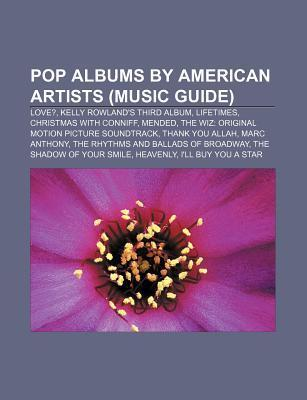 Pop Albums American Artists (Music Guide): Love?, Kelly Rowlands Third Album, Lifetimes, Christmas with Conniff, Mended by Source Wikipedia