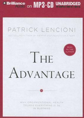 Advantage, The: Why Organizational Health Trumps Everything Else In Business Patrick Lencioni