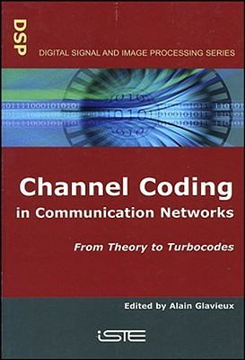 Channel Coding in Communication Networks: From Theory to Turbocodes  by  Alain Glavieux